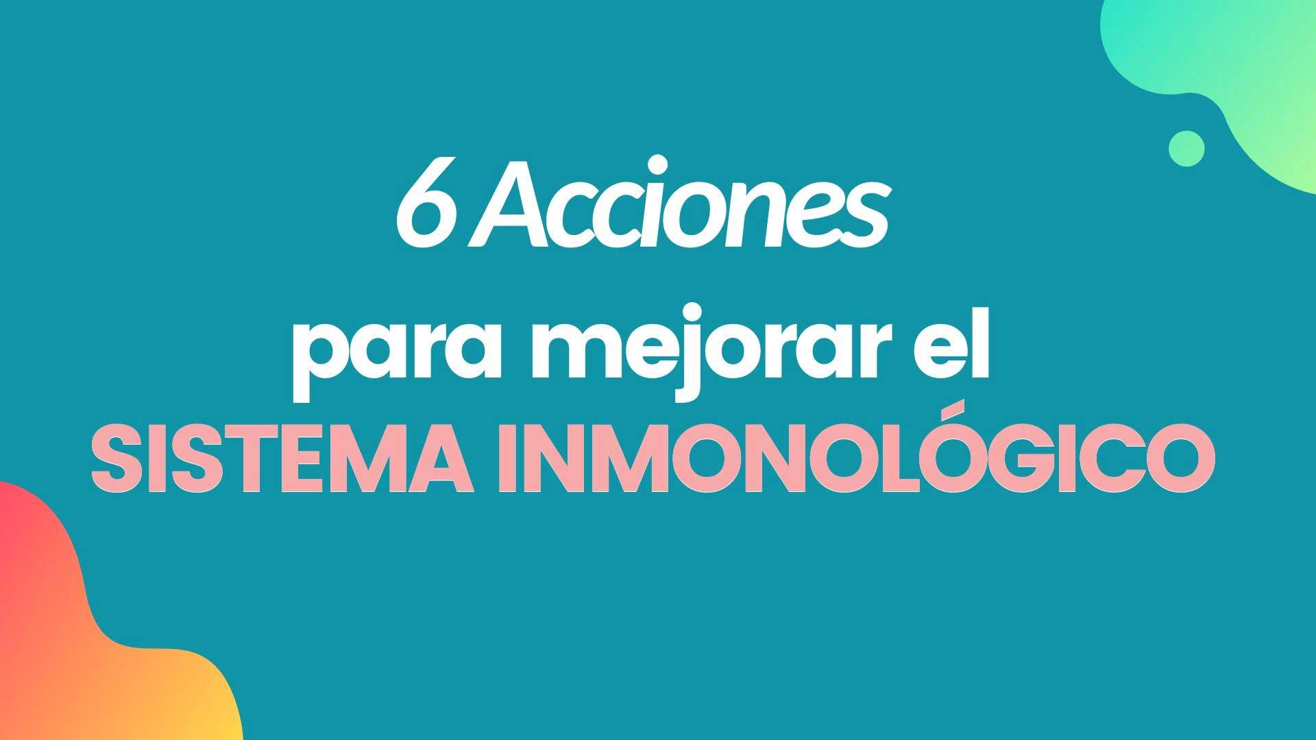 6 acciones para mejorar el sistema inmunologico