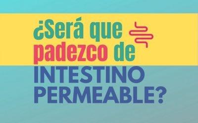 ¿Cómo saber si padezco de Intestino Permeable?